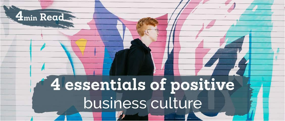 4 essentials of positive business culture