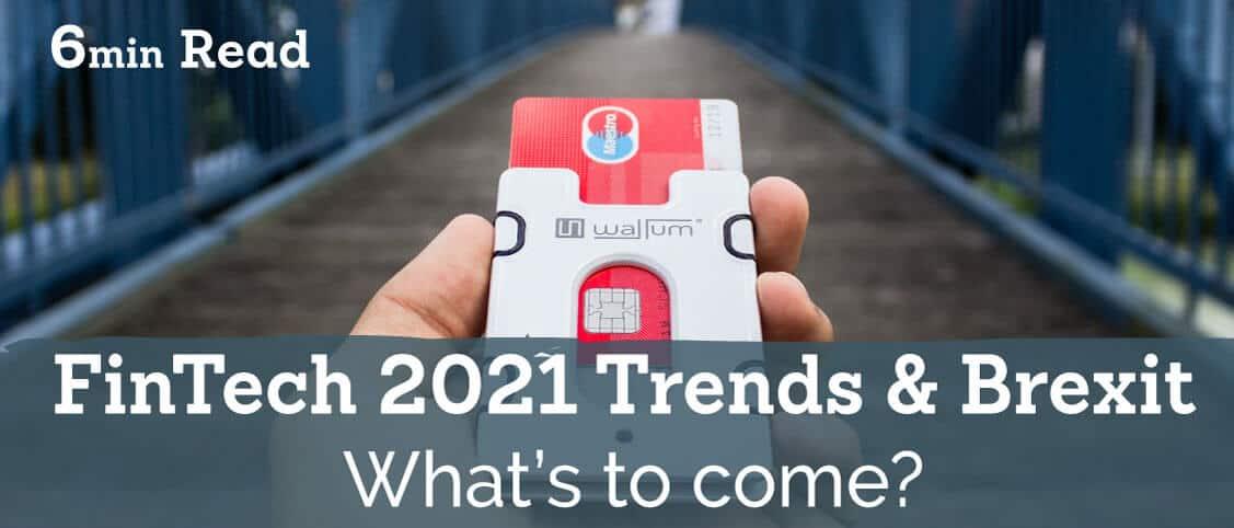 FinTech 2021 Trends – Brexit FinTech Insights