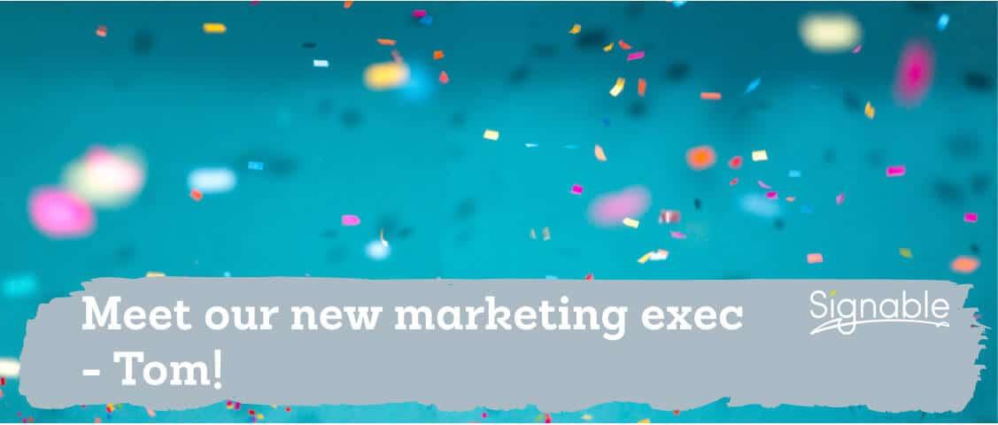 Signable's new Digital Marketing Executive - meet Tom!