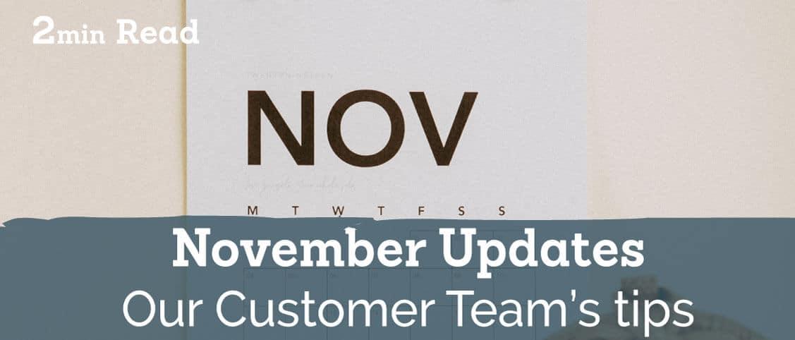 November Updates – Tips & Tricks From Our Customer Team